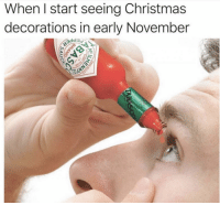 me_irl: When I start seeing Christmas  decorations in early November me_irl