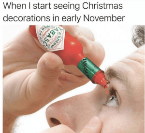 me_irl by BasX MORE MEMES: When I start seeing Christmas  decorations in early November me_irl by BasX MORE MEMES