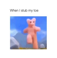 Tag someone that's really dramatic: When I stub my toe Tag someone that's really dramatic