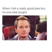 "Lol, Good, and Jokes: When I tell a really good joke but  no one else laughs  ""Mental-seif Lol"