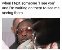 """Funny, Lmao, and Text: when I text someone """"I see you""""  and l'm waiting on them to see me  seeing them Lmao"""