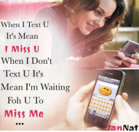 Missing U: When I Text U  It's Mean  1 Miss U  When I Don't  Text U It's  Mean I'm Waiting  Foh U To  Miss Me  anNa