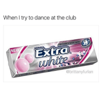 Dancing, Memes, and Dance: When I try to dance at the club  WFOR CLEAN G WHITE TEETH  Extra  NEW  BUBBLE MIN  @brittany furlan I don't really go to clubs, but this is super relatable to my dancing skills ( ) tag 3 friends and ill follow you :)
