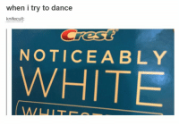 Lmao, Memes, and White: when i try to dance  knifecult:  NOTICEABLY  WHITE LMAO https://t.co/uhw3seHh8u