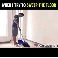 9gag, Housework, and Memes: WHEN I TRY TO SWEEP THE FLOOR  @tomcatganteng Y u do dis, broom? Follow @9gag Thanks @tomcatganteng for this 9GAGFunOff video! 9gag housework