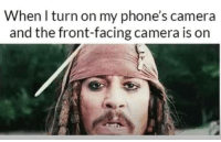 Front Face Camera: When I turn on my phone's camera  and the front-facing camera is on