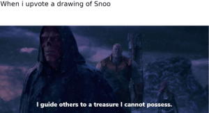 Guide, Treasure, and This: When i upvote a drawing of Snoo  I guide others to a treasure I cannot possess. This has multiple meanings