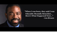 """Hungry, Memes, and Retarded: """"When I was born, they said I was  Educable Mentally Retarded...  Here's what Happened Next...""""  Les Brown You are capable of way more than you can imagine.  When I was born, they said I was educable mentally retarded. Everyone told my mother to just get me small work here and there so I could learn to survive. However, my mother knew better.  She could see the greatness inside of me and she never let those words get to me. Because of her belief, even I had belief in myself. I always told her: """"Momma, when I become a man, I'ma buy you a beautiful home…""""  Well, today, I own multiple homes - all over the World. Today, I've created over $61 Million in wealth over the last 42 years of my life.  It's all because I was empowered. It's all because I had the belief. It's all because I went out and FOUND the right system to make it happen. We all need a helping hand sometimes.  Trust me, I know how it feels to be down and out.  I know how it feels to be giving it everything you've got and still, it just doesn't seem to be enough.  That's why I wrote this book for you: LAWS OF SUCCESS  You can download a digital version right away:  Download Book: ➡http://meadia.co/4x3fu2O 12 Laws of Success: ➡http://meadia.co/4x3fu2O  Take 3 minutes right now, go to the page, read my letter for you and get your digital copy of the Laws of Success. Do it now! I won't have it up forever. REMEMBER…  You have to be HUNGRY if you want success. That starts by taking ACTION right now. All I'm asking you to do is click the link and go grab your copy of the Laws of Success.  In this book, you'll find 12 laws that have completely changed my life. It took me over 42 years to discover these laws. It's taken me over 22 years to write this book.  It's already out there changing lives. Take action right away!  Download Book: ➡http://meadia.co/4x3fu2O 12 Laws of Success: ➡http://meadia.co/4x3fu2O"""