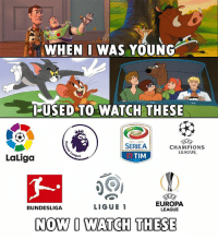 Memes, True, and Champions League: :WHEN I WAS YOUNG  LUSED TO-WATCH THESE  2017 2018  E F  SERIEA  TIM  CHAMPIONS  LEAGUE  LaLiga  LIGUE  EUROPA  LEAGUE  BUNDESLIGA  NOW O WATCH THESE Very True 😋👍⚽️