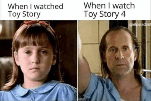 Dank, Memes, and Toy Story: When I watch  Toy Story 4  When I watched  Toy Story  @elpelados 44 Funniest Dank Memes Compilation To Make You Laugh - JustViral.Net