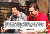 "YES. #HIMYM https://t.co/tqxdErVDQd: When I watched the episode ""Homewreckes,it was the first  time that I actually understood Marshall and Ted s relationship  They joke around and have all these inside jokes but Marshal1  stood up for Ted, even understood why Ted had bought that house  And if there is one thingI want from HIMYM, it's the kind of  friendship Marshall and Ted have YES. #HIMYM https://t.co/tqxdErVDQd"