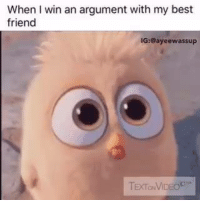 Argument, Wins, and Win: When I win an argument with my best  friend  IG:Bayee wassup 😝😝