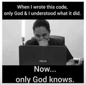 God, Asus, and Code: When I wrote this code,  only God & I understood what it did.  ASUS  Now  onlv God knows After one year of POA