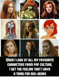red: WHEN ILOOK AT ALL mY FAVOURITE  CHARACTERS FROM POP CULTURE,  I GET THE FEELING THATI HAVE  A THING FOR RED-HEADS