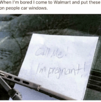 Bored, Funny, and Walmart: When  I'm bored I come to Walmart and put these  people car windows.  on Lmaoooo