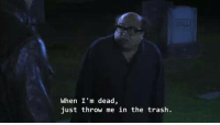 Memes, Trash, and 🤖: When I'm dead,  just throw me in the trash.