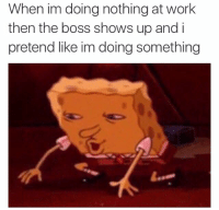 25 Best Do Nothing At Work Memes Doing Nothing Memes The Boss