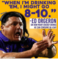 """This seems excessive.: """"WHEN I'M DRINKING  EM, I MIGHT GO  8-10,  cBSSPO  ED ORGERON  ON HOW MANY ENERGY DRINKS  HE CAN CONSUME IN A DAY  HIT THE DAN LE BATARD SHOW This seems excessive."""