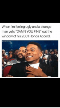 "Blackpeopletwitter, Honda, and Ugly: When I'm feeling ugly and a strange  man yells ""DAMN YOU FINE"" out the  window of his 2001 Honda Accord.  onumor.me pirk <p>Always cheers me up (via /r/BlackPeopleTwitter)</p>"
