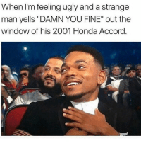 "Honda, Memes, and Ugly: When I'm feeling ugly and a strange  man yells ""DAMN YOU FINE"" out the  window of his 2001 Honda Accord Gotta get it where you can.. @memez4dayz for more @memez4dayz @memez4dayz"