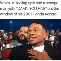 "Funny, Honda, and Lmao: When I'm feeling ugly and a strange  man yells ""DAMN YOU FINE"" out the  window of his 2001 Honda Accord. Lmao tag this friend with this car"