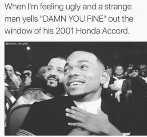 """accord: When I'm feeling ugly and a strange  man yells """"DAMN YOU FINE"""" out the  window of his 2001 Honda Accord  Ohumor me pink"""