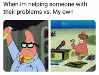Nbc, Own, and Someone: When im helping someone with  their problems vs. My own  C NBC