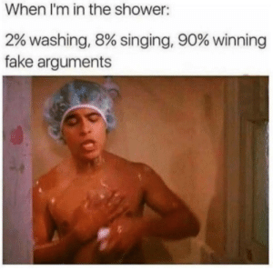 It really do be like that sometimes by Feels_Bad_Man19 MORE MEMES: When I'm in the shower:  2% washing, 8% singing, 90% winning  fake arguments It really do be like that sometimes by Feels_Bad_Man19 MORE MEMES