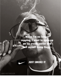 Funny, Dog, and Ice: When I'm no longer  rapping, Iwant to open up  an ice crearn parlor and  Il myself Stoop Dog  JUST SMOKE IT  @BOYWİTHNOJOB TAG @snoopdogg