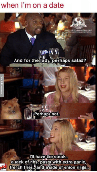White Chicks: when I'm on a date  movie memories net  twitter.com/moviememorles  And for the lady, perhaps salad?  Perhaps not  I'll have the steak  a rack of ribs pasta with extra garlic,  french fries and a side of onion rings White Chicks