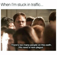 Lmaoo 😂😂😂😂😂😂 🔥 Follow Us 👉 @latinoswithattitude 🔥 latinosbelike latinasbelike latinoproblems mexicansbelike mexican mexicanproblems hispanicsbelike hispanic hispanicproblems latina latinas latino latinos hispanicsbelike: When I'm stuck in traffic  There's too many people on this earth.  We need a new plague. Lmaoo 😂😂😂😂😂😂 🔥 Follow Us 👉 @latinoswithattitude 🔥 latinosbelike latinasbelike latinoproblems mexicansbelike mexican mexicanproblems hispanicsbelike hispanic hispanicproblems latina latinas latino latinos hispanicsbelike