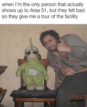 Facility: when I'm the only person that actually  shows up to Area 51, but they felt bad  so they give me a tour of the facility  17/03/2  adamcoolcat