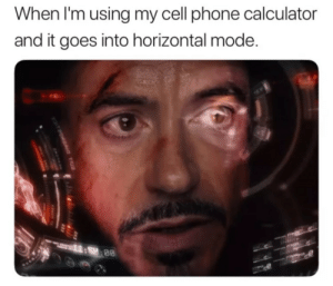 Meirl: When I'm using my cell phone calculator  and it goes into horizontal mode  :SP:88  if2oMAID TU2 Meirl