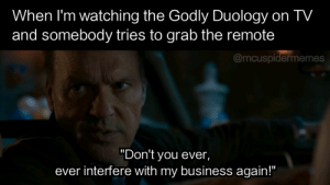 """Business, You, and Remote: When I'm watching the Godly Duology on TV  and somebody tries to grab the remote  @mcuspidermemes  """"Don't you ever,  ever interfere with my business again!"""" Claim the Godly title"""