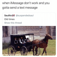 Memes, Work, and Text: when iMessage don't work and you  gotta send a text message  Saulito@suspendedsaul  Old times  Show this thread Stop horsing around iMessage