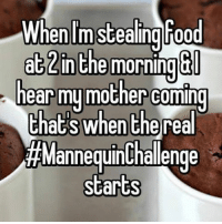 Memes, The Real, and Being There: When Imstealingfood  at2n the morning  hear my mother coming  thats when the  real  #Mannequin Challenge  starts def been there and will be there again