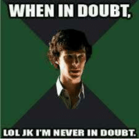WHEN IN DOUBT  LOL JK I'M NEVER IN DOUBT SHERLOCK SPAM!! (May include some Johnlock and swears) ~ Dauntless Rumbleroary