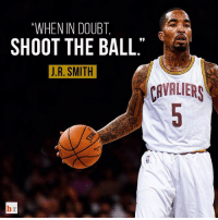 Cavs, J.R. Smith, and Sports: WHEN IN DOUBT  SHOOT THE BALL  J. R. SMITH  CAVALIERS @teamswish makes his debut tonight for the Cavs. 🏀🏀🏀