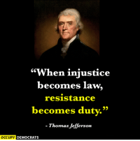 "Memes, Thomas Jefferson, and 🤖: ""When injustice  becomes law  resistance  becomes duty.""  Thomas Jefferson  OCCUPY DEMOCRATS Here's an important message from Founding Father Thomas Jefferson, more pertinent than ever in the era of Trump.   Image by Occupy Democrats, LIKE our page for more!"