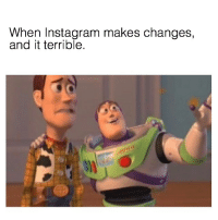 Instagram, Memes, and The Worst: When Instagram makes changes,  and it terrible. that was officially the worst update in the history of instagram.