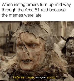 The beacons are lit, Reddit calls for aid: When instagramers turn up mid way  through the Area 51 raid because  the memes were late  Late as usual, Instagram SCum! The beacons are lit, Reddit calls for aid