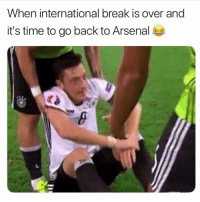 Arsenal, Memes, and Break: When international break is over and  it's time to go back to Arsenal Özil😂😂