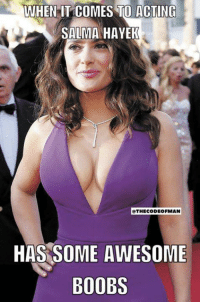 hayek: WHEN IT COMES TO ACTING  SALMA HAYEK  OTHECODEOFMAN  HAS SOME AWESOME  BOOBS