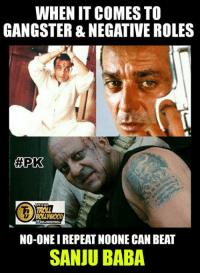 Memes, Baba, and 🤖: WHEN IT COMES TO  GANGSTER NEGATIVE ROLES  APK  FFICIAL  NO-ONEIREPEAT NOONE CAN BEAT  SANJU BABA He has a personality that suits Gangster & Negative roles🙌  #PK #trollbollywood