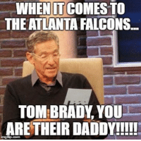 Atlanta Falcons, Nfl, and Tom Brady: WHEN IT COMESTO  THE ATLANTA FALCONS.  TOM BRADY YOU  ARE THEIR DADDY!!!!!  imngfip com Wow, congrats Tom! Credit: Alex Fundora