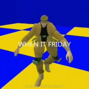 Friday, When, and It Friday: WHEN IT FRIDAY  profeSaMHalretard mp