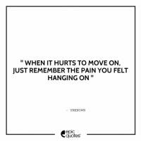 Memes, Quotes, and Sad: WHEN IT HURTS TO MOVE ON,  JUST REMEMBER THE PAIN YOU FELT  HANGING ON  II  UNKNOWN  quotes 1277 Suggested by Kimi Tag your friends to share the quote epicquotes quotes quotestoliveby quoteoftheday quotestagram happiness quotesoftheday quotestags quoteslover lifequotes sadlovequotes sadquotes friends lovequotes quotesaboutlife quoteporn love friendshipgoals heart wordporn thegoodquote thegoodlife friendship valentines quotesandsayings heartbroken friendshipquotes sadness friendquotes