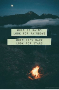 Stars, Dark, and Rainbows: WHEN IT RAINS  LOOK FOR RAINBOWS  WHEN IT'S DARK  LOOK FOR STARS