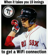 Memes, Boston, and Wifi: When it takes you 19 innings  IT  SH TA  to get a WiFi connection Well, I wouldn't expect anything different from a team from Boston....   #PillarsOfCanada