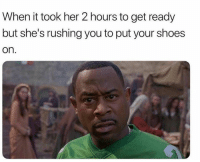 Shoes, Hood, and Her: When it took her 2 hours to get ready  but she's rushing you to put your shoes  on It be just like this.  😂